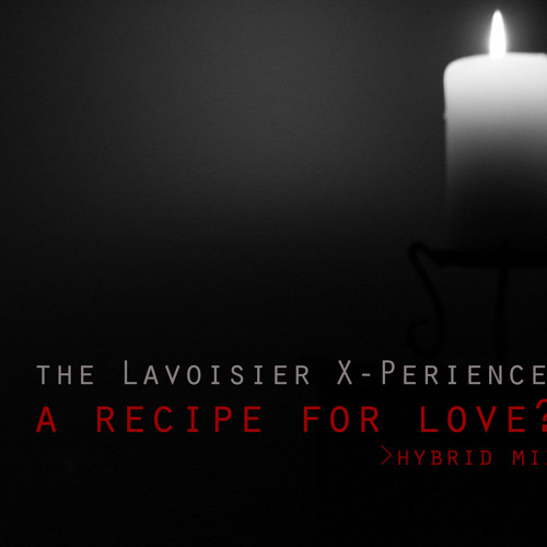 A recipe for love? [Hybrid Mix] - The Lavoisier X-Perience
