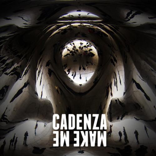 Cadenza - Make Me