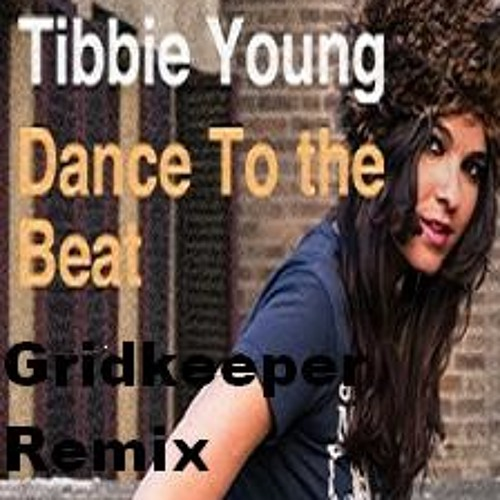 Tibbie Young - Dance To The Beat (Gridkeeper remix ) Now FREE DOWNLOAD