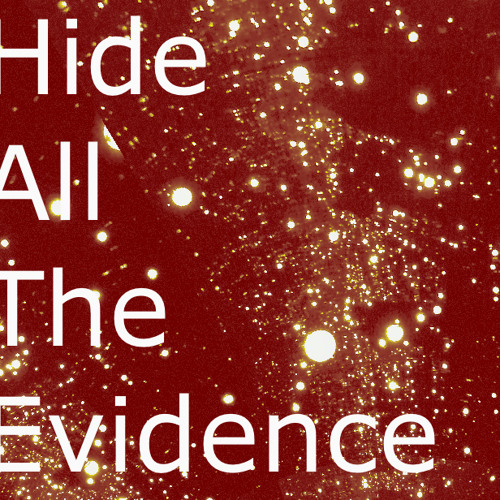Hide All The Evidence