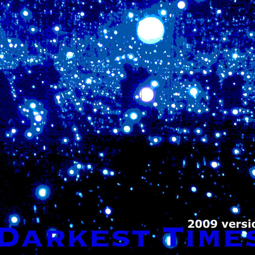 Darkest Times (2009 version)