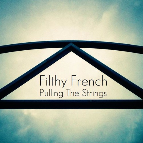 Filthy French - Pulling The Strings Mix