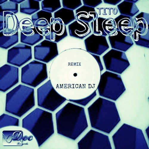 Tito - Deep Sleep (AMERICAN DJ Remix) [preview] {Dec Records} (Out Now)