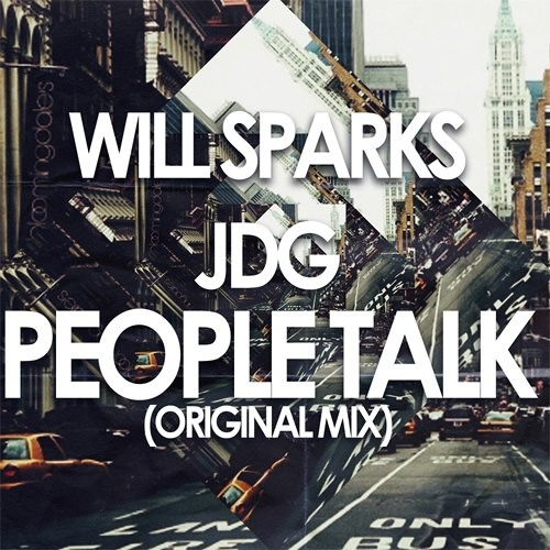 Will Sparks & JDG - People Talk (Original Mix) OUT NOW! #15 Beatport Electro House Chart!