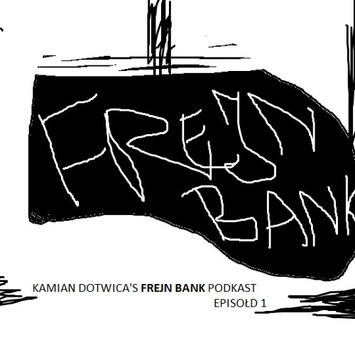 Kamian Dotwica- Frejn Bank Podcast #1