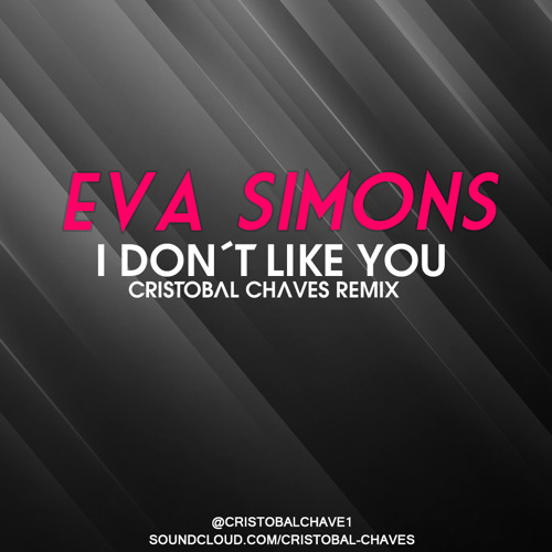 Eva Simons - I Don't Like You (Cristobal Chaves Remix) FREE DOWNLOAD
