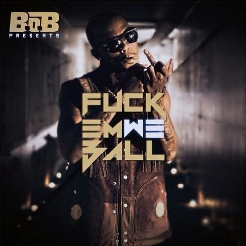 B.o.B. - Fuck Em We Ball