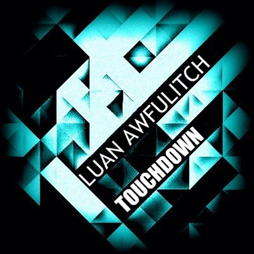 Luan Awfulitch - Touchdown (Original Mix) [FREE DOWNLOAD]