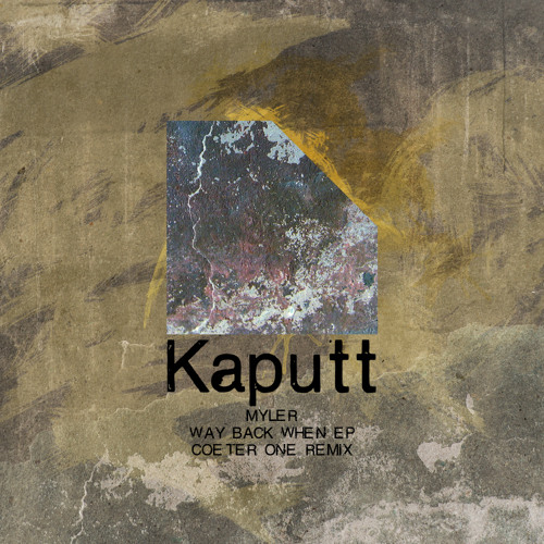 Kaputt017 / Way Back When EP / Myler - Way Back When (Original Mix)