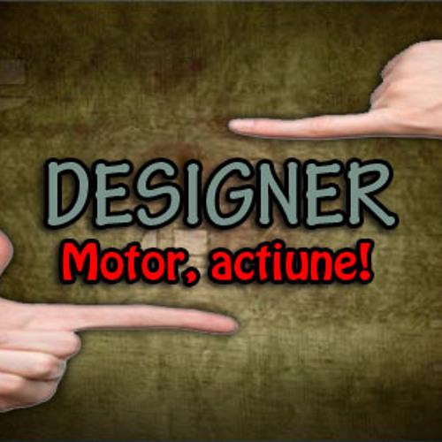 Designer - Motor, actiune!