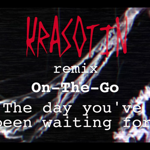 (KRASOTIN remix) On-The-Go -The day you've been waiting for