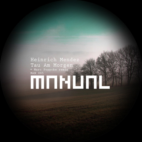 Out now: Manual095 -  Heinrich Mendez - Tau am Morgen (Marc Poppcke Remix)