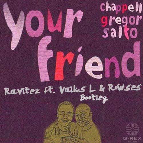 Gregor Salto Ft. Chappel - Your Friend (Vaiks L & Rowses, Ravitez Bootleg) *FREE DOWNLOAD*