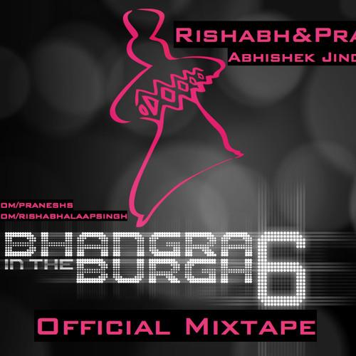 Bhangra in the Burgh 6 - Official Mixtape (Rishabh&Pranesh with Abhishek Jindal)