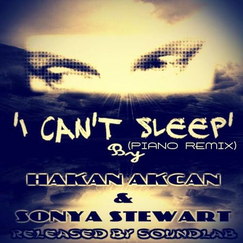 Hakan AKCAN & Sonya Stewart - I Can't Sleep (Piano Mix)