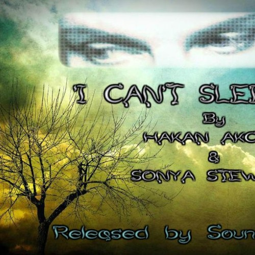 Hakan AKCAN & Sonya Stewart - I Can't Sleep (Original Mix) Now Available on Beatport!
