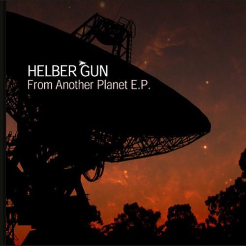 Helber Gun - From Another Planet ( Haffman Remix )