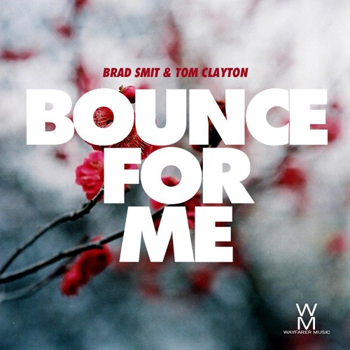 Bounce For Me - Brad Smit & Tom Clayton **OUT NOW**//Currently #12 djtunes.com Electro House Charts