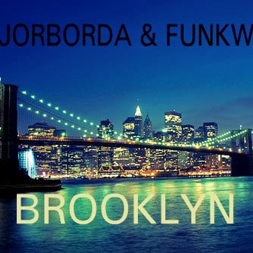 JorBorda & Funkwr - Brooklyn  [OUT NOW:TwistedPlasticRecords]