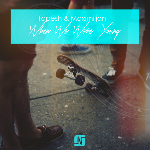 Tapesh & Maximiljan - When We Were Young - Noir Music