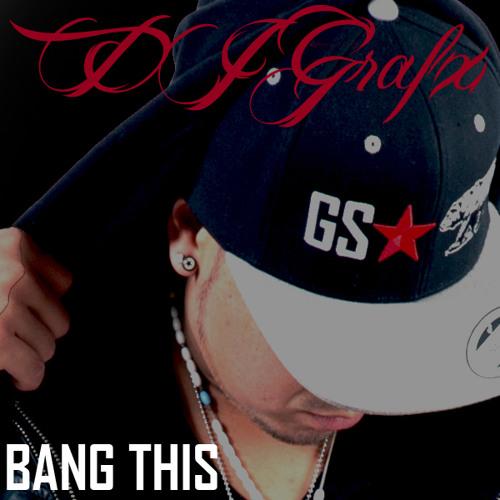 DJ Grafx - Bang This!
