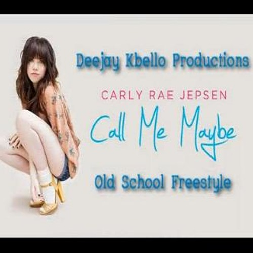 Carly Rae Jepsen - Call Me Maybe (Old School Freestyle Mix) Deejay Kbello Productions