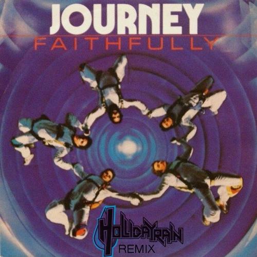 Faithfully (Hollidayrain Remix)