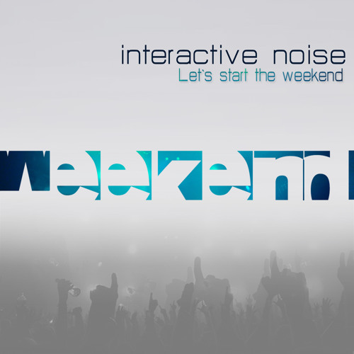 Interactive Noise - Lets Start The Weekend - Preview - Out Now at Beatport | Psyshop