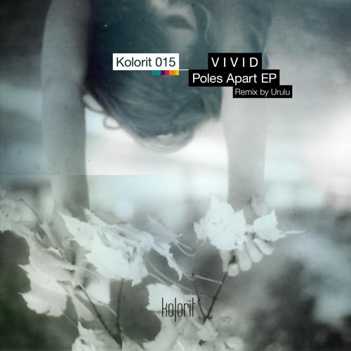 V i v i d - Poles Apart EP (Kolorit Digital KR015) - out nov 28
