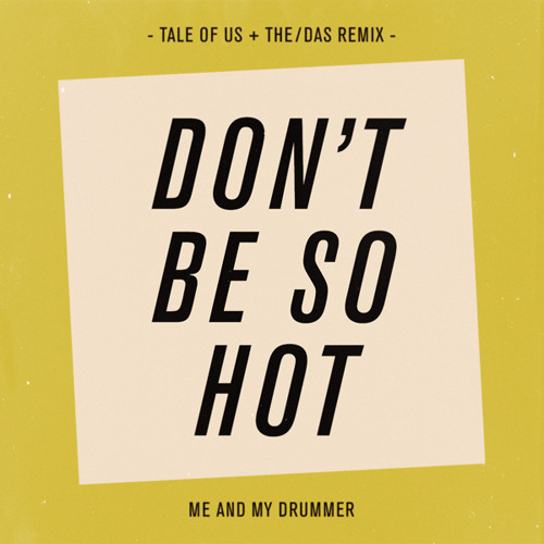Me And My Drummer - Don't Be So Hot (Tale Of Us & The/Das Alternate Remix)