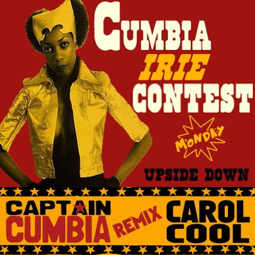 """Captain Cumbia remix CAROL COOL [Upside Down] """"Cumbia Irie Contest 1/4"""