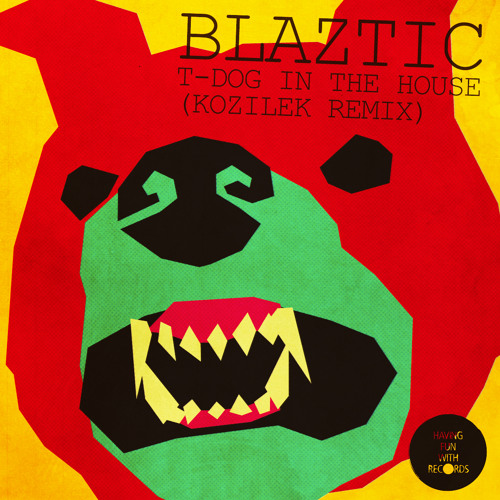 Blaztic - T-Dog In The House (Kozilek Remix)