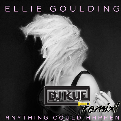 ELECTRO | Ellie Goulding - Anything Could Happen (It's The DJ Kue Remix!)
