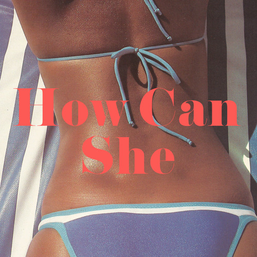 HOW CAN SHE (ORIGINAL MIX)