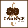 I Am Black Song