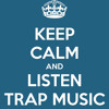 keep Calm And Listen To Trap Mix