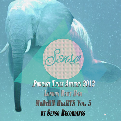 Podcast Tinez Autumn 2012...London Baby Bam...MoDeRN HeaRTS Vol. 5 by Senso Recordings