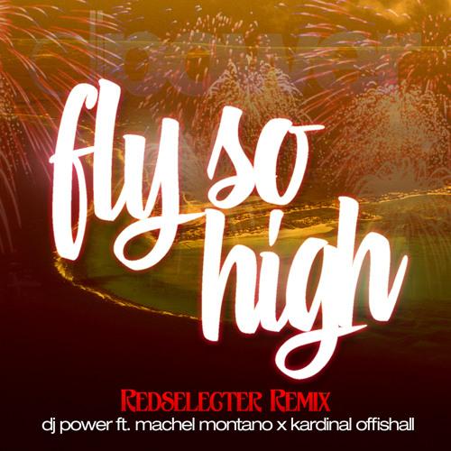 DJ Power Ft Machel Montano & Kardinal Offishall - Fly So High [Redselecter Remix]