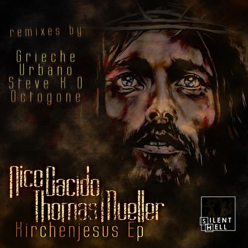 Nico Dacido & Thomas Mueller - Offizieller Kirchenjesus (Grieche Remix) on Silent Hell Rec