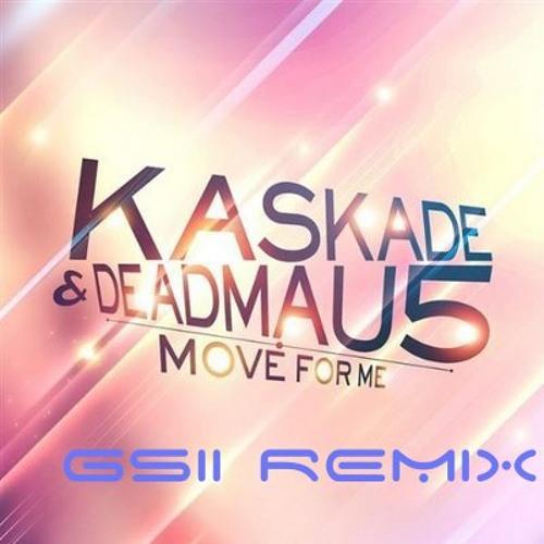 [WIP] Deadmau5 & Kaskade - Move For Me (GSII Remix)