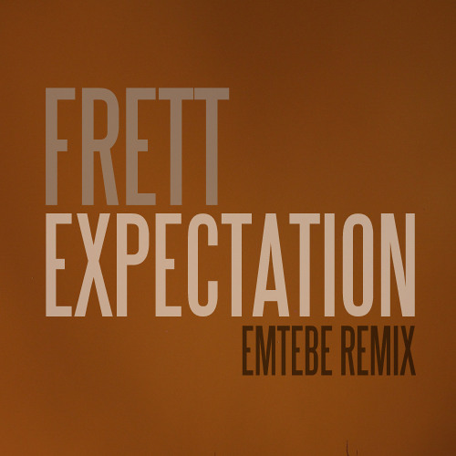 """Frett - """"Expectation (Emtebe Remix)"""""""