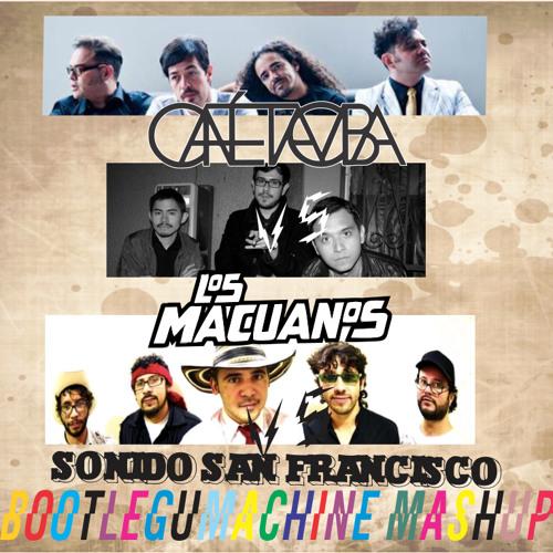 Sonido SnFco VS Los Macuanos VS Cafe Tacuba-Bootlegumachine Mashup!