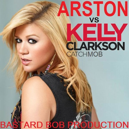 Kelly Clarkson vs Arston - Catchmob (Bastard Bob mashup)