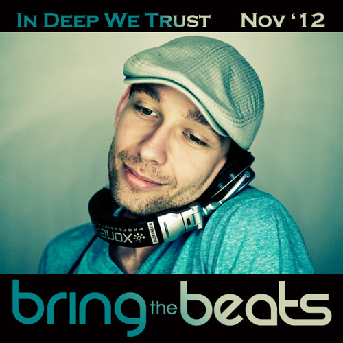In Deep We Trust - bringthebeats - November 2012