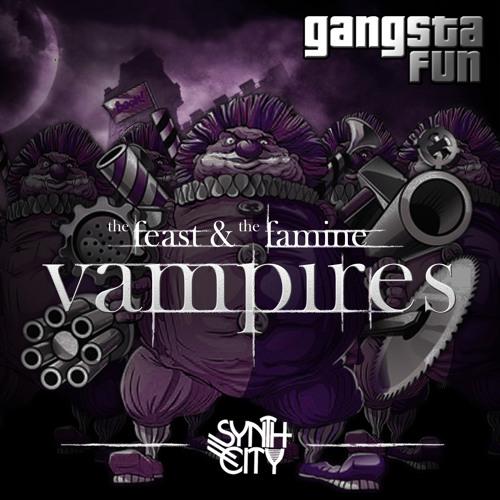 Gangsta Fun - Vampires - The Feast & The Famine (Famine Mix)