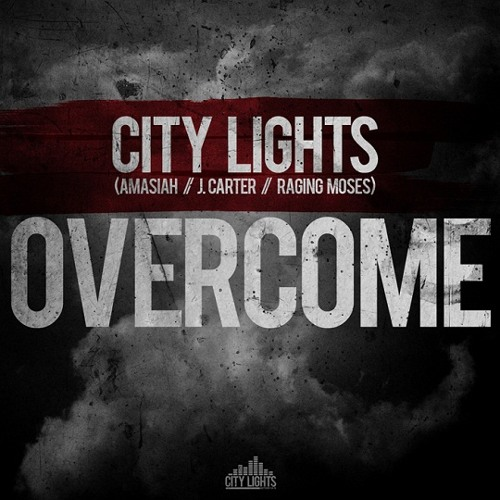 City Lights - Overcome (feat. Amasiah, J. Carter & Raging Moses)