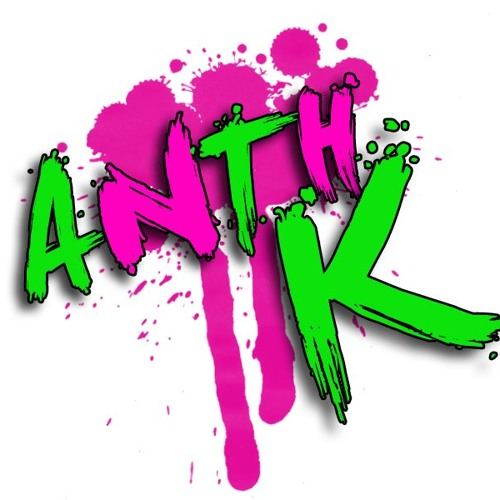 Anth k - Get it up ya (original)