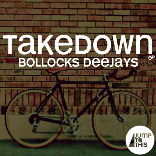 Bollocks Deejays - Takedown (Original Mix)