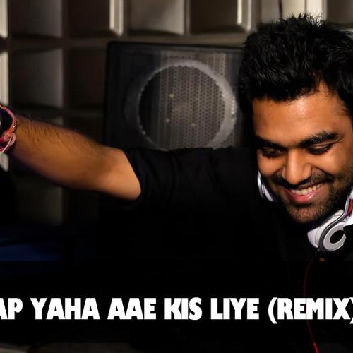 DJ CHETAS - AAP YAHA AAE KIS LIYE (REMIX) PREVIEW