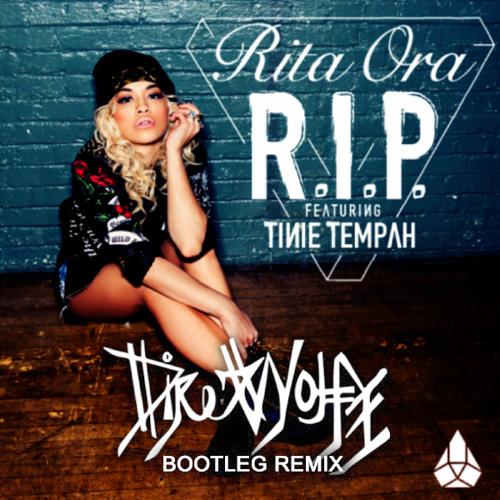 Rita Ora ft. Tinie Tempah - RIP (DireWolfe Bootleg Remix)
